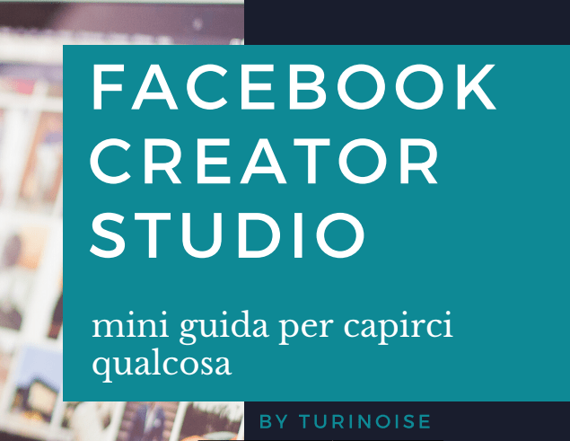 Facebook Creator Studio - una guida by Turinoise